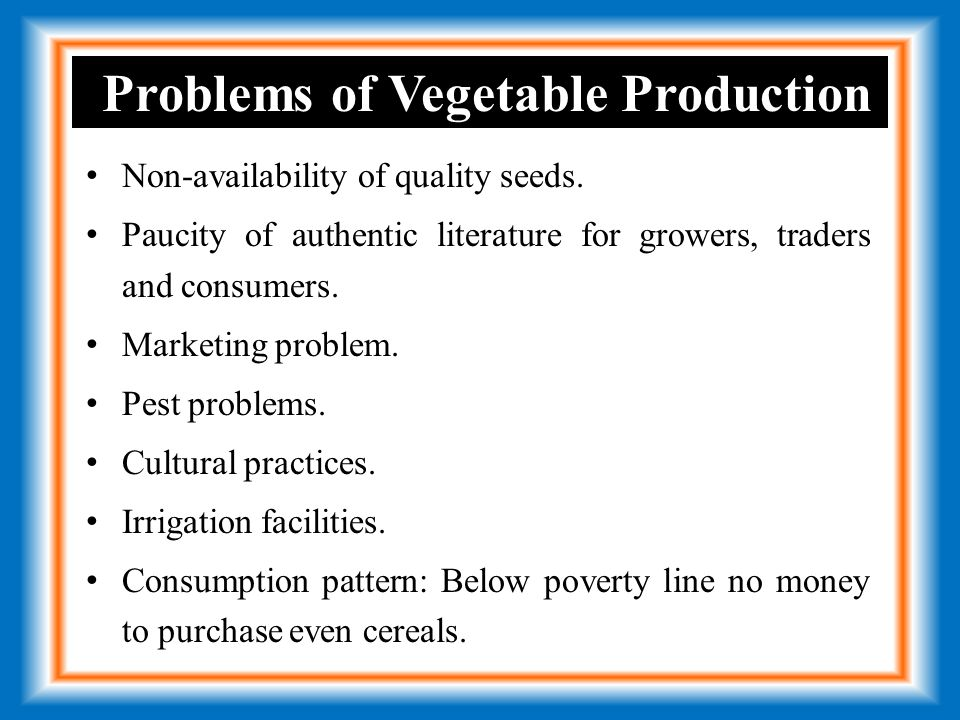Problems of Vegetable Production Non-availability of quality seeds.