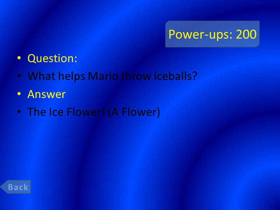 Power-ups: 200 Question: What helps Mario throw iceballs Answer The Ice Flower! (A Flower)