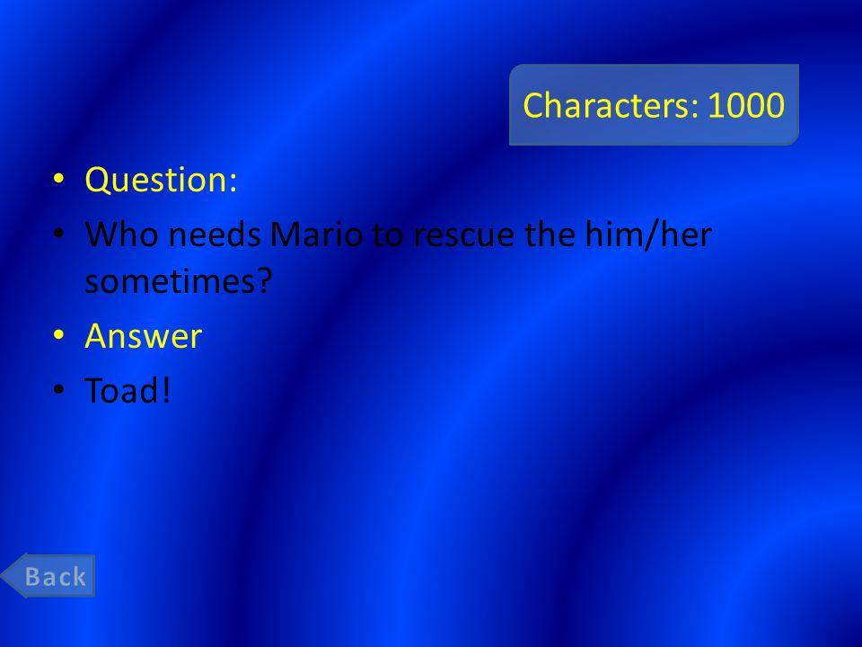 Characters: 1000 Question: Who needs Mario to rescue the him/her sometimes Answer Toad!