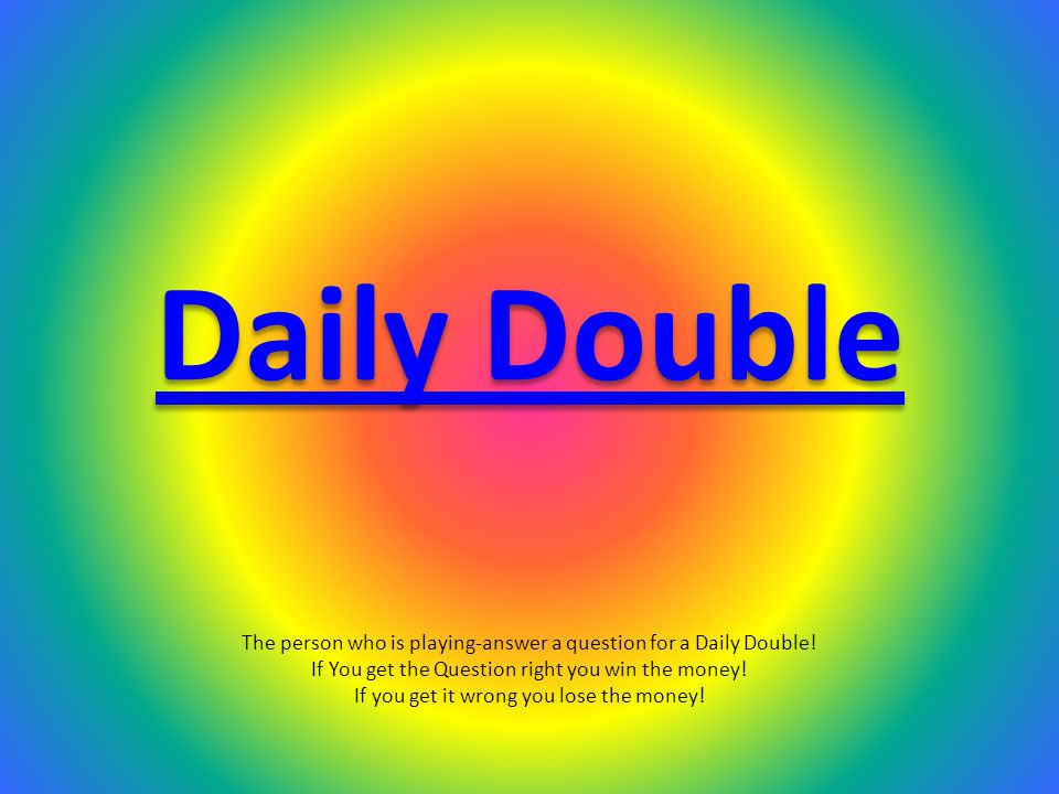 The person who is playing-answer a question for a Daily Double.
