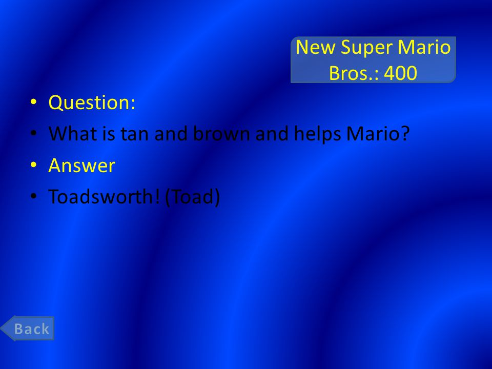 New Super Mario Bros.: 400 Question: What is tan and brown and helps Mario.