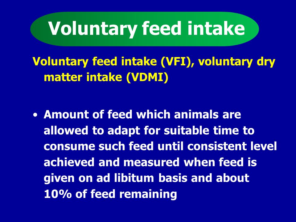 Intake Essential factor to measure uptake of feeds and nutrients by animal measured as –kg DM/hd/d –% of body weight /hd/d –g/W.75 /hd/d