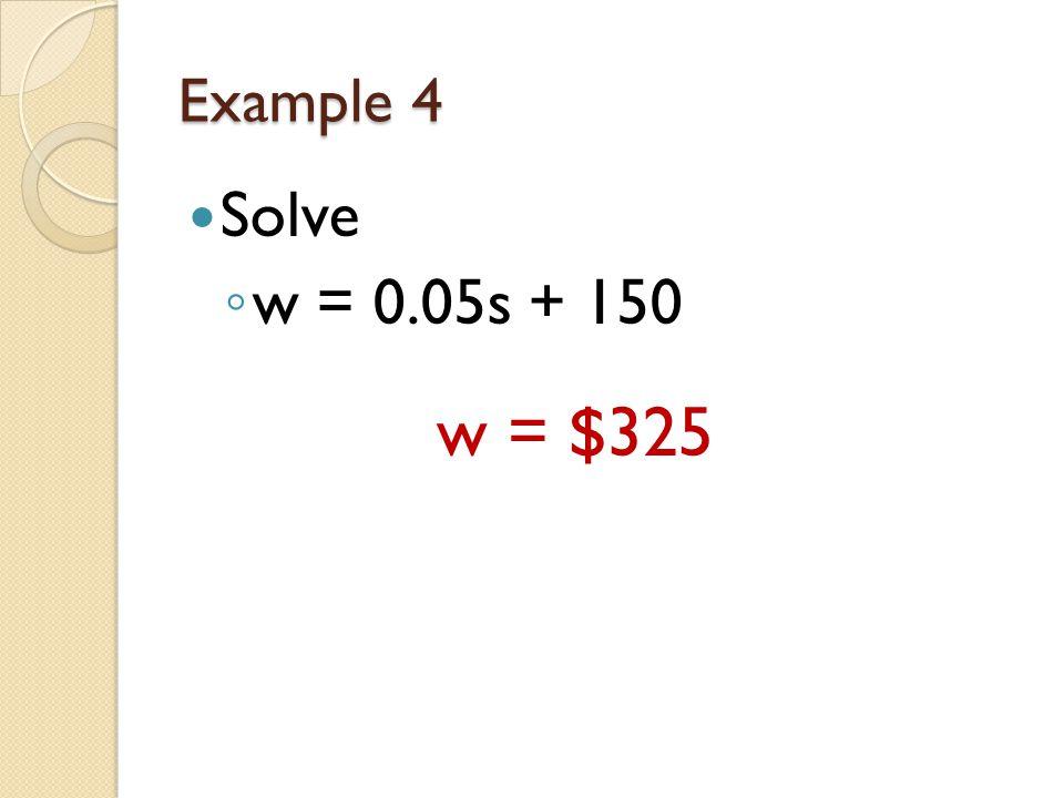 Example 4 Solve ◦ w = 0.05s + 150 w = $325