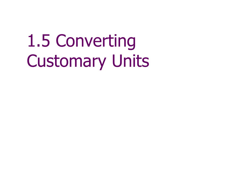 1.5 Converting Customary Units