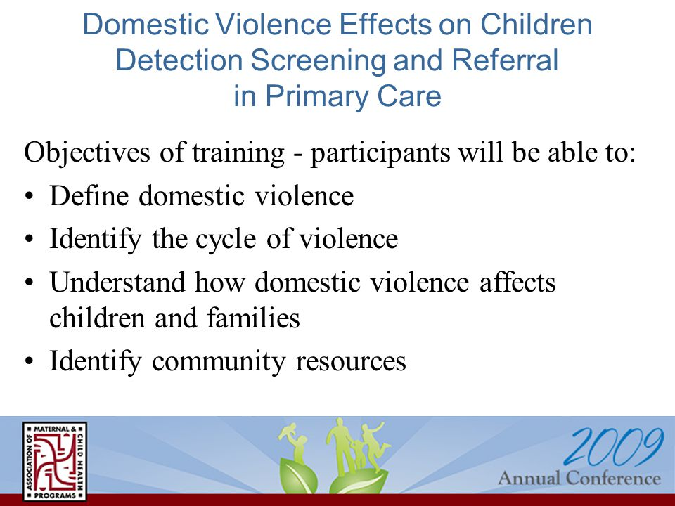 Domestic Violence Effects on Children Detection Screening and Referral in Primary Care Objectives of training - participants will be able to: Define d