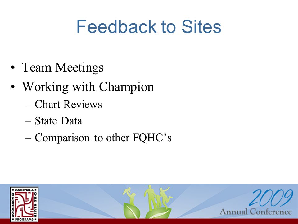 Feedback to Sites Team Meetings Working with Champion –Chart Reviews –State Data –Comparison to other FQHC's