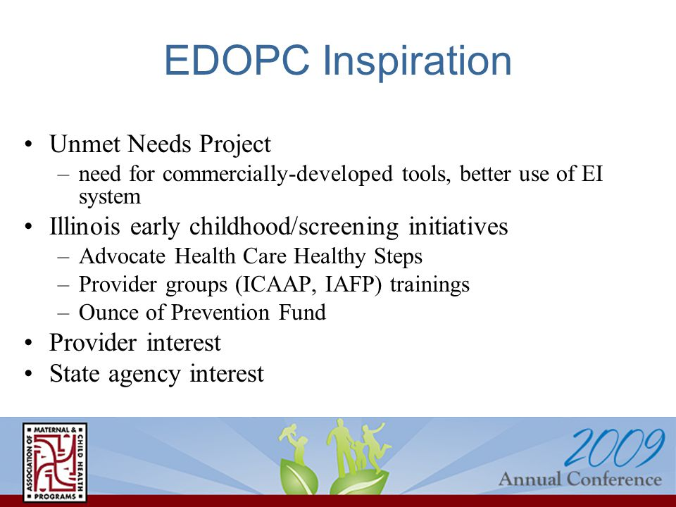 EDOPC Inspiration Unmet Needs Project –need for commercially-developed tools, better use of EI system Illinois early childhood/screening initiatives –