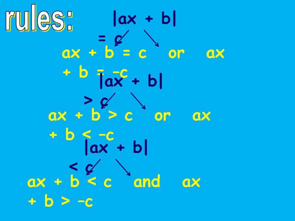 |ax + b| = c ax + b = c or ax + b = –c |ax + b| > c ax + b > c or ax + b < –c |ax + b| < c ax + b –c