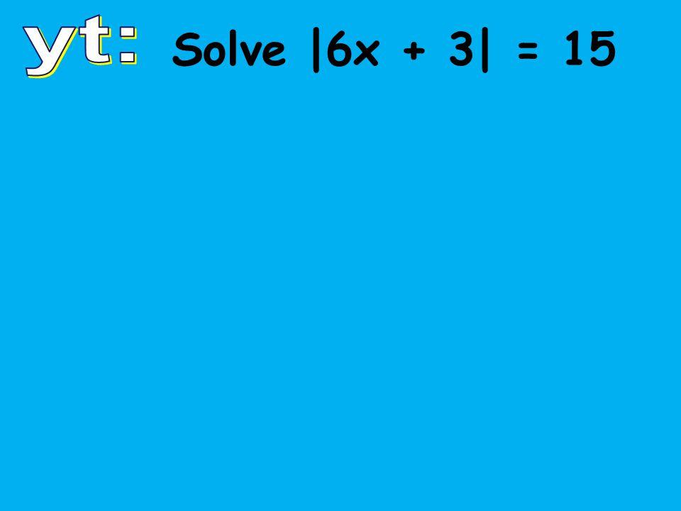 Solve |6x + 3| = 15