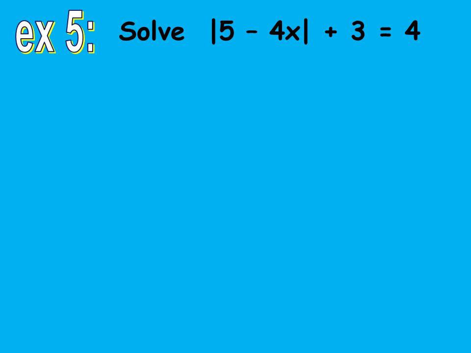 Solve |5 – 4x| + 3 = 4
