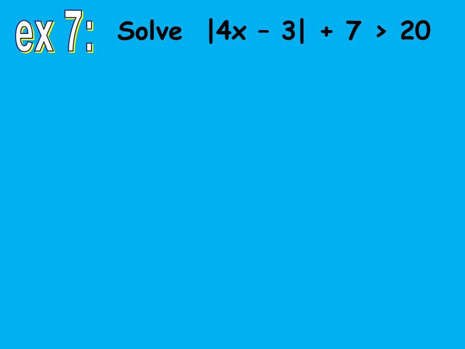 Solve |4x – 3| + 7 > 20