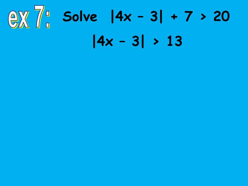 |4x – 3| > 13