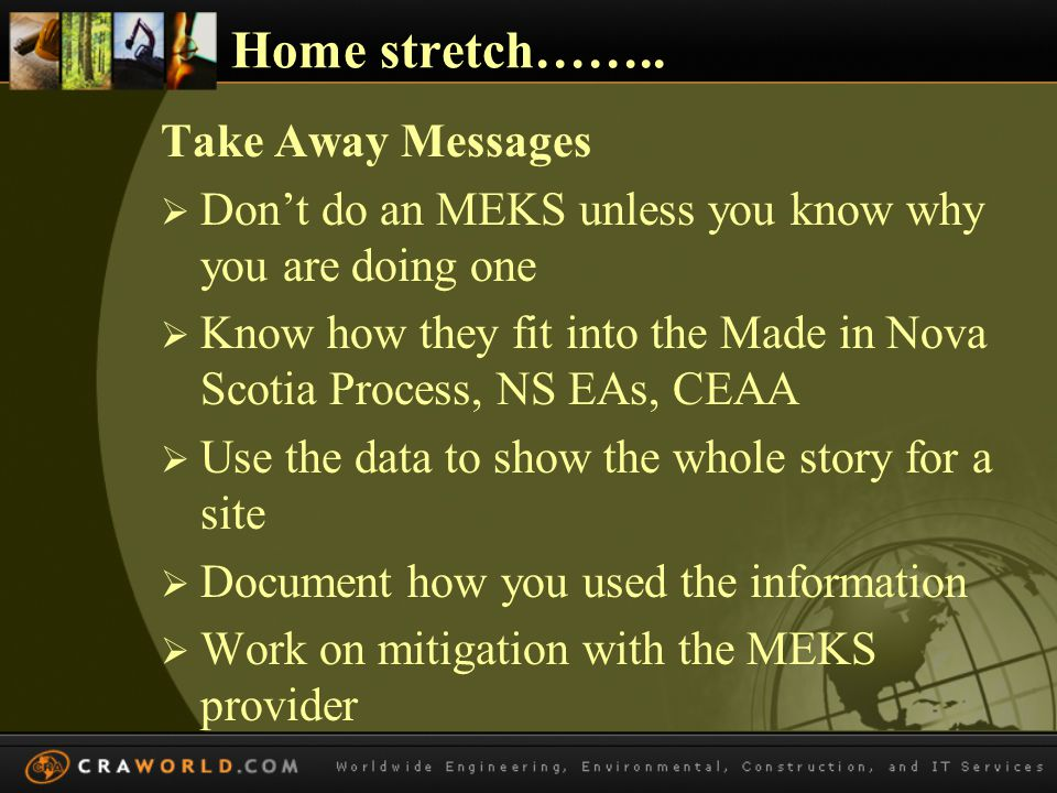 Home stretch…….. Take Away Messages  Don't do an MEKS unless you know why you are doing one  Know how they fit into the Made in Nova Scotia Process,