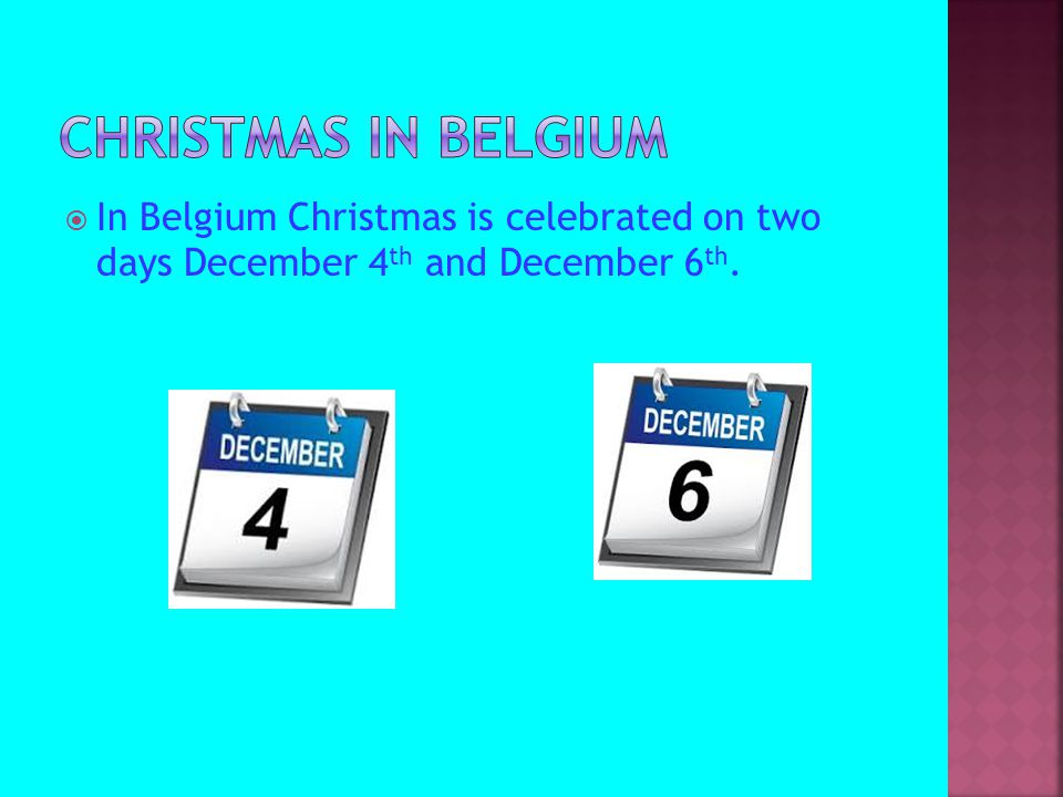  In Belgium Christmas is celebrated on two days December 4 th and December 6 th.