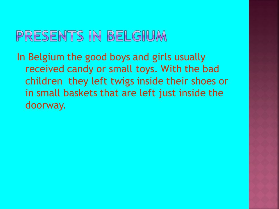 In Belgium the good boys and girls usually received candy or small toys.