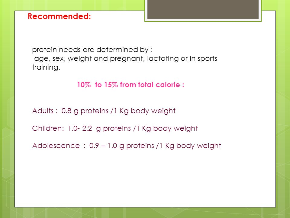protein needs are determined by : age, sex, weight and pregnant, lactating or in sports training.