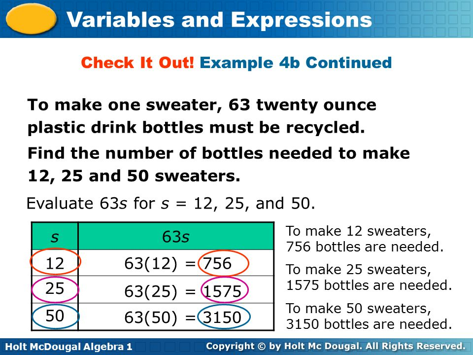 Holt McDougal Algebra 1 Variables and Expressions Find the number of bottles needed to make 12, 25 and 50 sweaters. Evaluate 63s for s = 12, 25, and 5