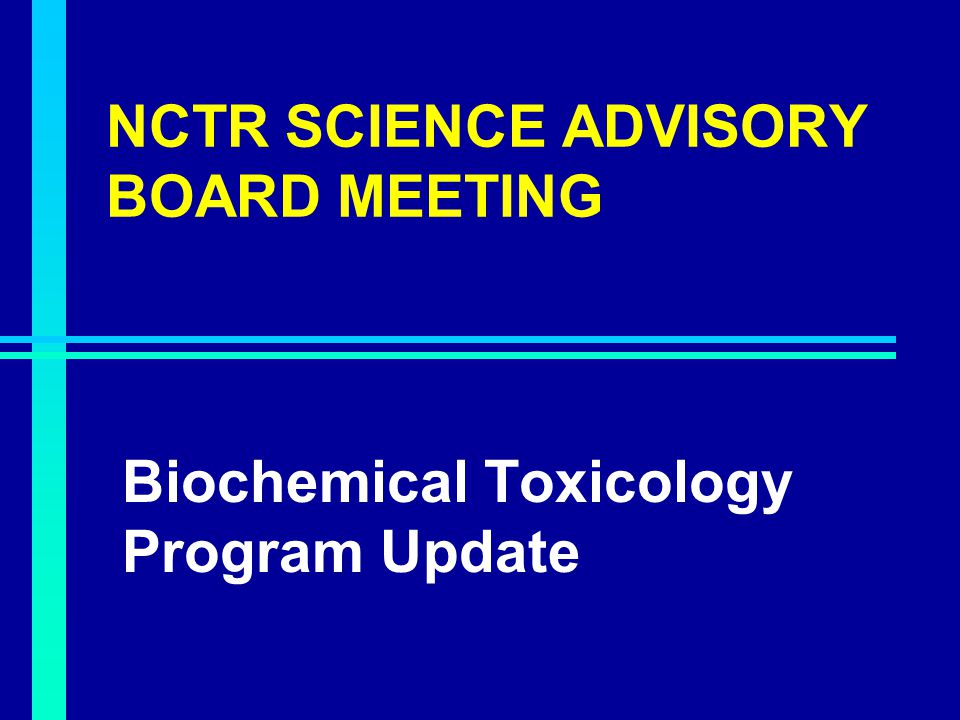 NCTR SCIENCE ADVISORY BOARD MEETING Biochemical Toxicology Program Update