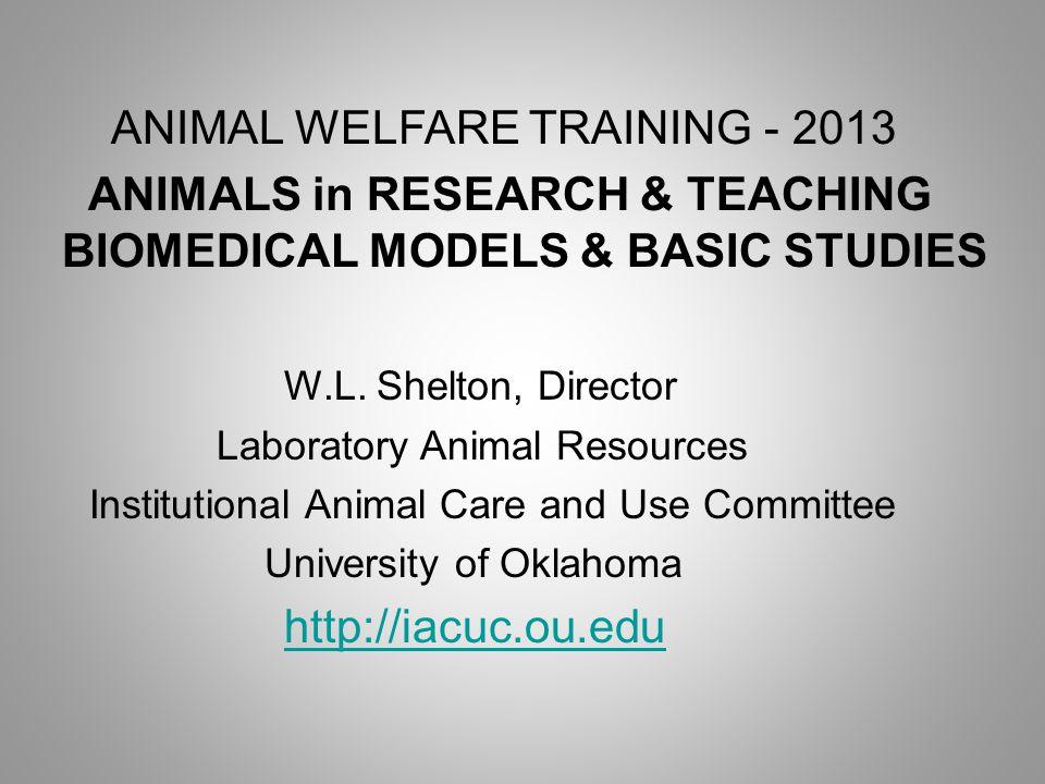 ANIMAL WELFARE TRAINING - 2013 ANIMALS in RESEARCH & TEACHING BIOMEDICAL MODELS & BASIC STUDIES W.L.