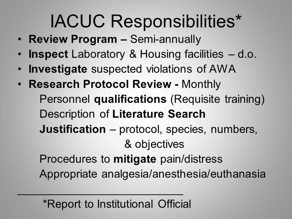 IACUC Responsibilities* Review Program – Semi-annually Inspect Laboratory & Housing facilities – d.o.
