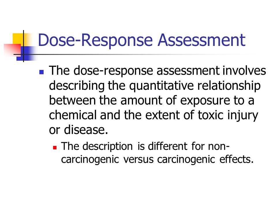 Dose-Response Assessment The dose-response assessment involves describing the quantitative relationship between the amount of exposure to a chemical and the extent of toxic injury or disease.