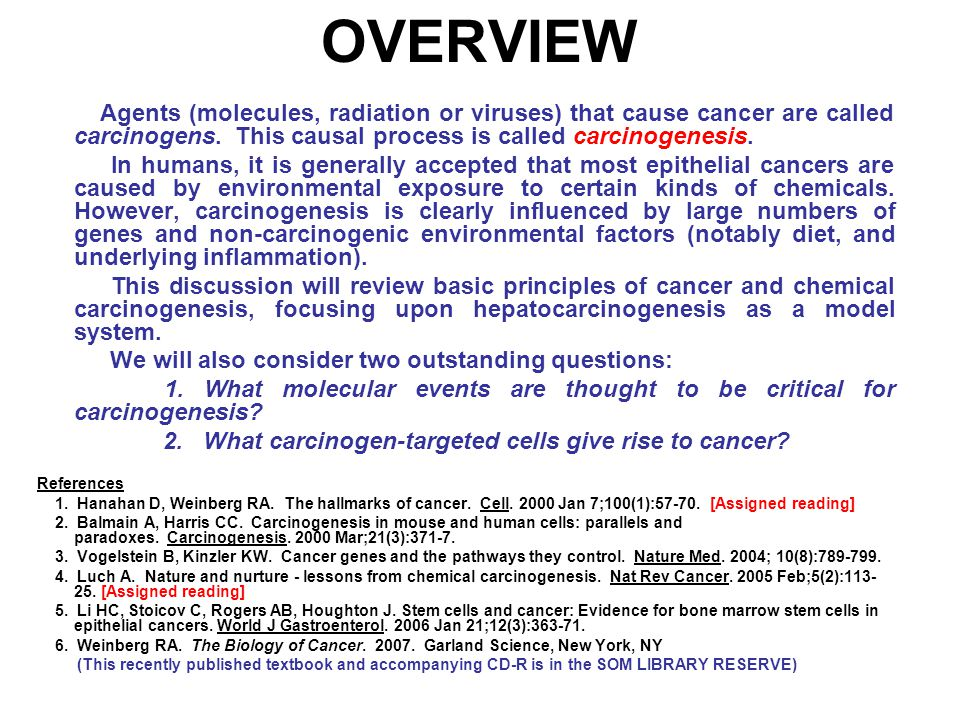 OVERVIEW Agents (molecules, radiation or viruses) that cause cancer are called carcinogens.