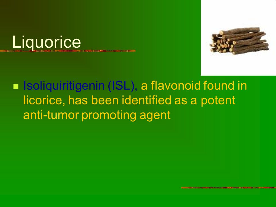 Liquorice Isoliquiritigenin (ISL), a flavonoid found in licorice, has been identified as a potent anti-tumor promoting agent