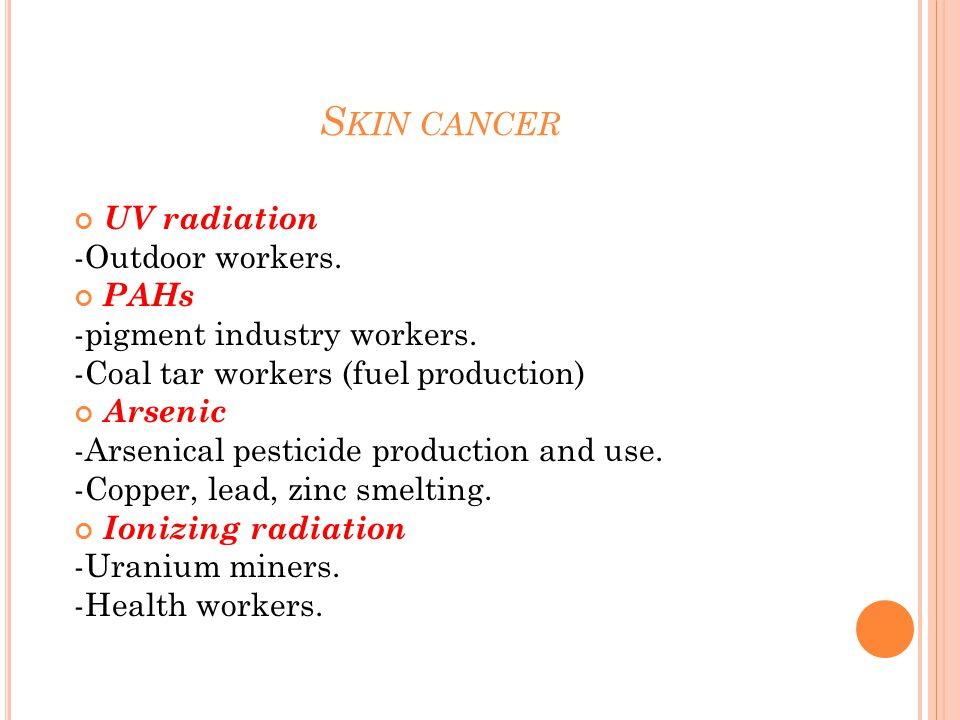S KIN CANCER UV radiation -Outdoor workers. PAHs -pigment industry workers.