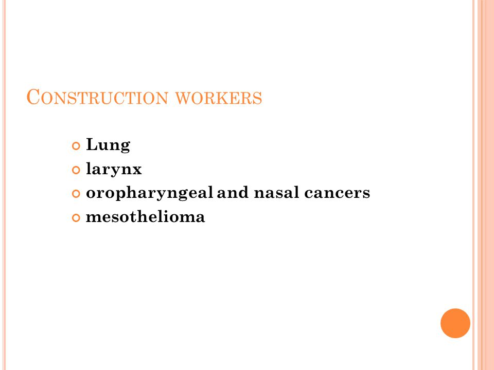 C ONSTRUCTION WORKERS Lung larynx oropharyngeal and nasal cancers mesothelioma