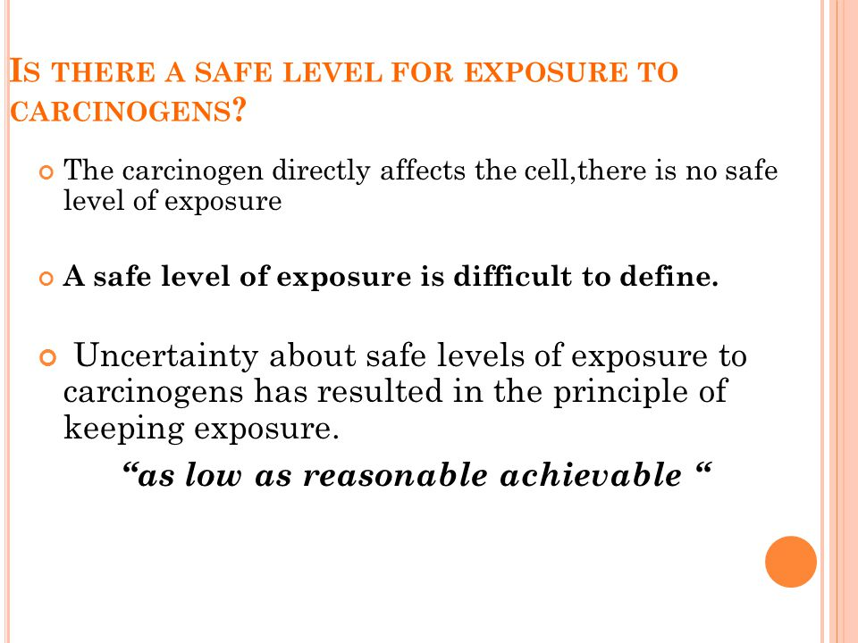 I S THERE A SAFE LEVEL FOR EXPOSURE TO CARCINOGENS .