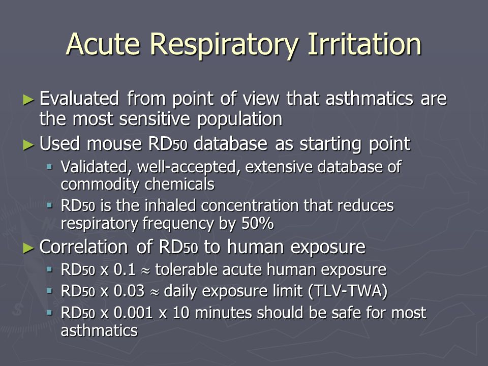 Acute Respiratory Irritation ► Evaluated from point of view that asthmatics are the most sensitive population ► Used mouse RD 50 database as starting