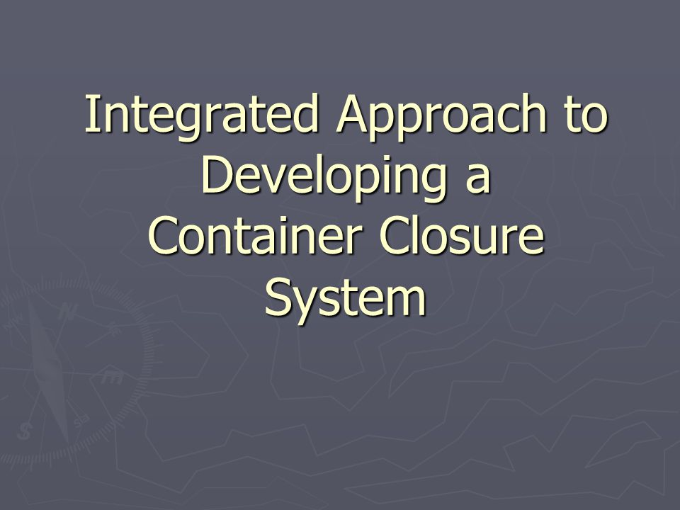 Integrated Approach to Developing a Container Closure System