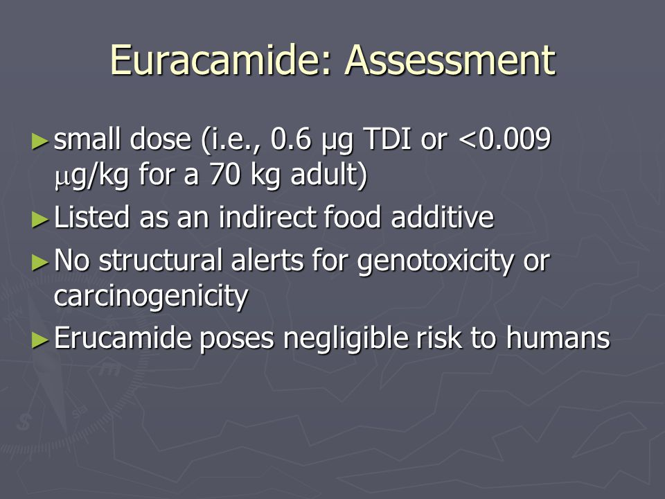 Euracamide: Assessment ► small dose (i.e., 0.6 µg TDI or <0.009  g/kg for a 70 kg adult) ► Listed as an indirect food additive ► No structural alerts