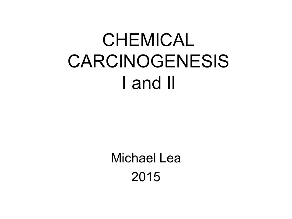 CHEMICAL CARCINOGENESIS - LECTURE OUTLINE 1.History of chemical carcinogenesis 2.