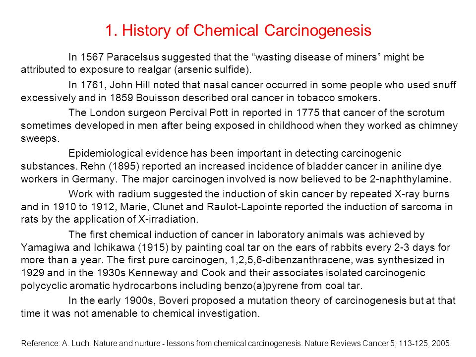 "1. History of Chemical Carcinogenesis In 1567 Paracelsus suggested that the ""wasting disease of miners"" might be attributed to exposure to realgar (ar"
