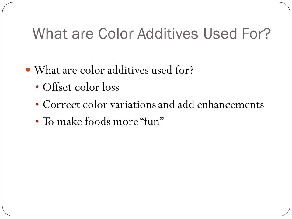 What are Color Additives Used For. What are color additives used for.