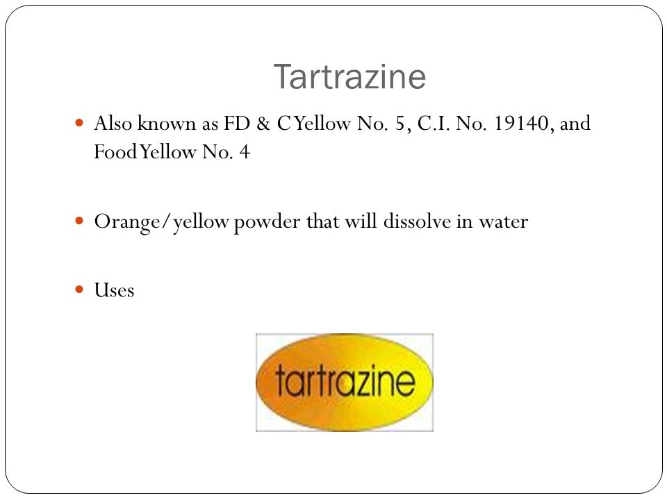 Tartrazine Also known as FD & C Yellow No. 5, C.I.
