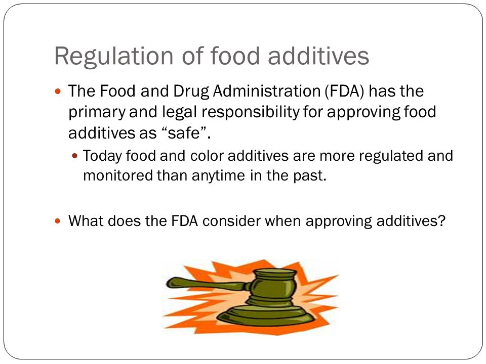 Regulation of food additives Once the additive is found safe and is approved: 1.