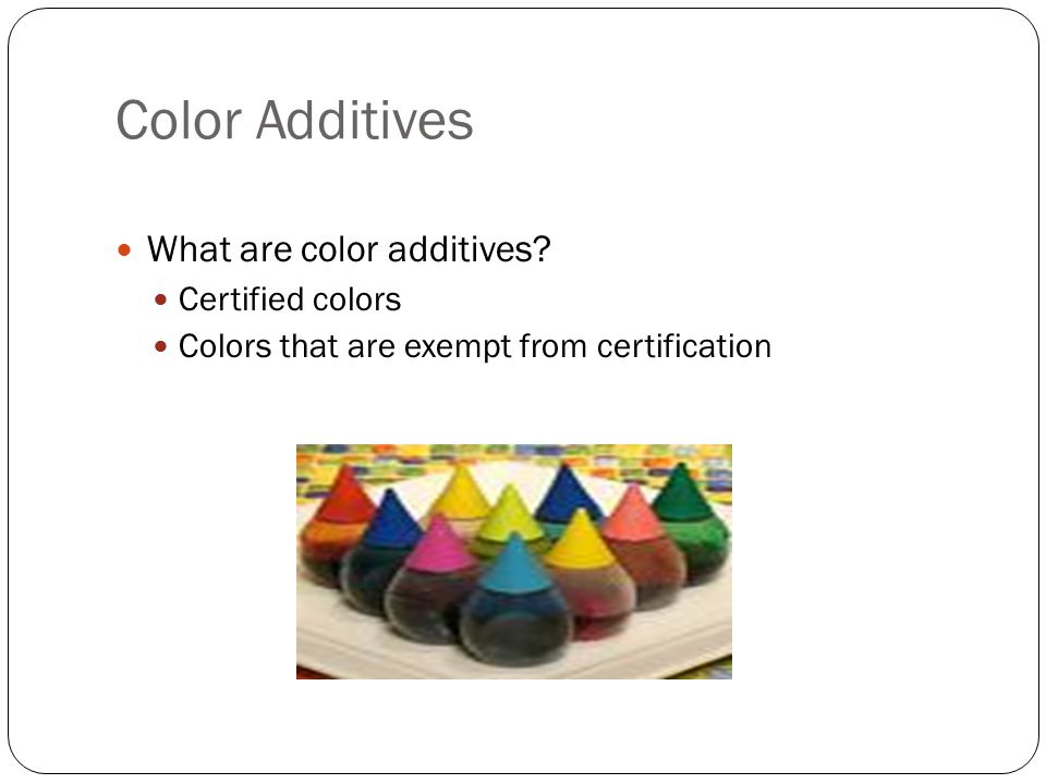 Color Additives What are color additives.