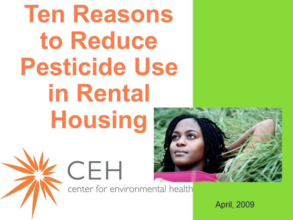 Ten Reasons to Reduce Pesticide Use in Rental Housing April, 2009
