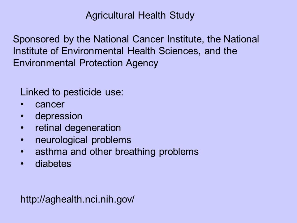 Linked to pesticide use: cancer depression retinal degeneration neurological problems asthma and other breathing problems diabetes http://aghealth.nci