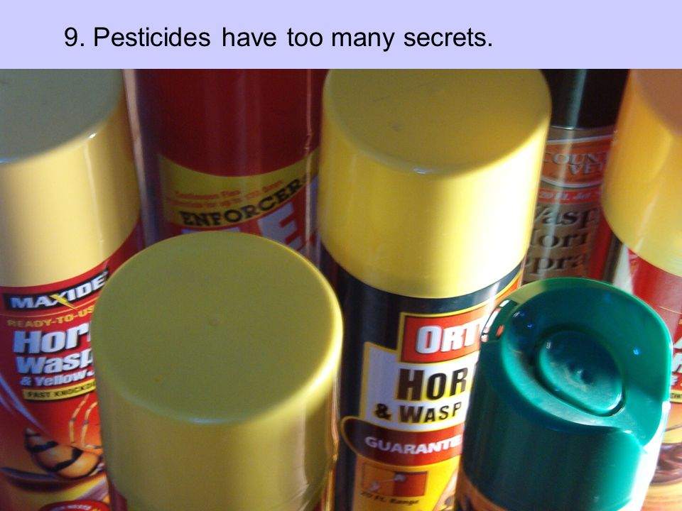 9. Pesticides have too many secrets.