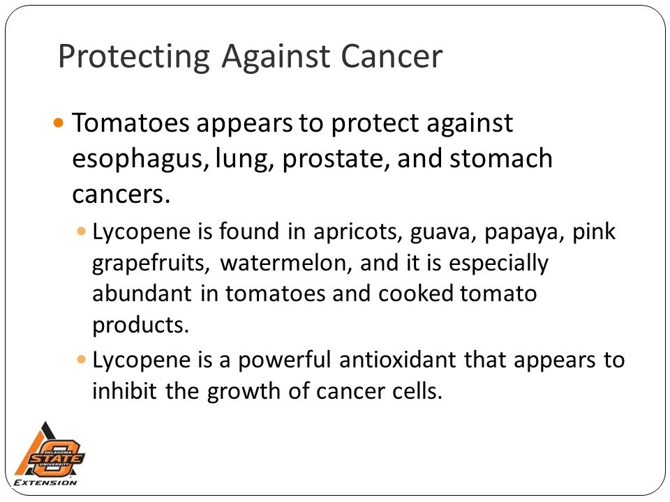 Protecting Against Cancer Tomatoes appears to protect against esophagus, lung, prostate, and stomach cancers. Lycopene is found in apricots, guava, pa