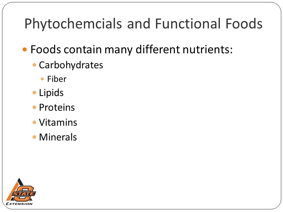 Phytochemcials and Functional Foods Foods contain many different nutrients: Carbohydrates Fiber Lipids Proteins Vitamins Minerals