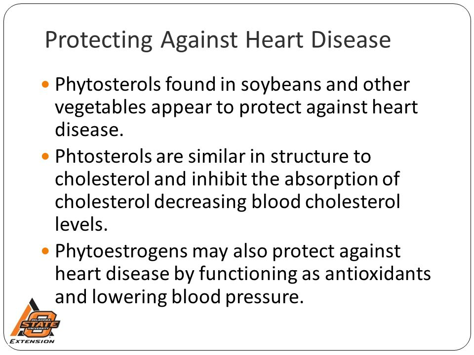 Protecting Against Heart Disease Phytosterols found in soybeans and other vegetables appear to protect against heart disease. Phtosterols are similar