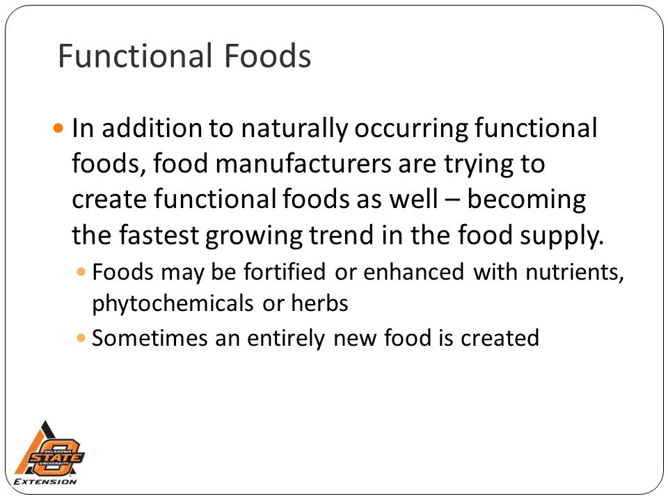 Functional Foods In addition to naturally occurring functional foods, food manufacturers are trying to create functional foods as well – becoming the