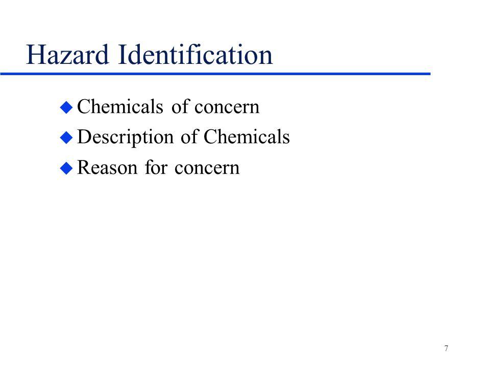 7 Hazard Identification u Chemicals of concern u Description of Chemicals u Reason for concern