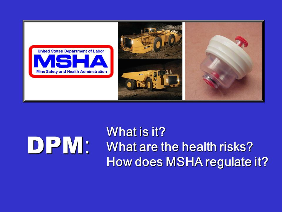 What is it What are the health risks How does MSHA regulate it DPM :