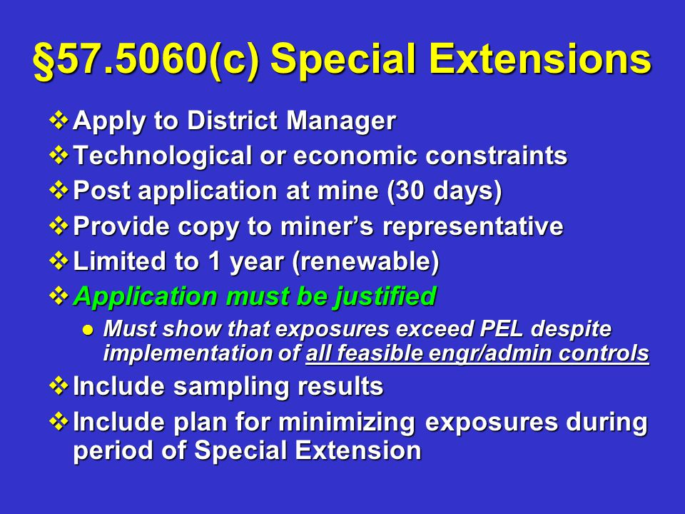 §57.5060(c) Special Extensions vApply to District Manager vTechnological or economic constraints vPost application at mine (30 days) vProvide copy to