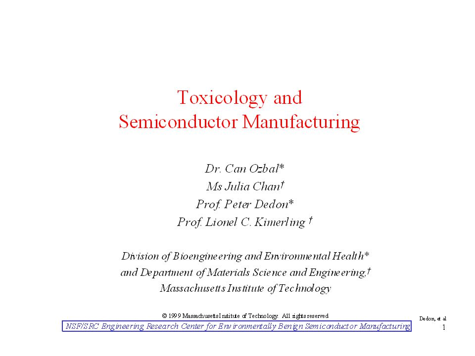 NSF/SRC Engineering Research Center for Environmentally Benign Semiconductor Manufacturing Dedon, et al 22 Conclusion Strategy for incorporating toxicology into semiconductor manufacturing process design: 1.